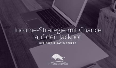 Der Credit Ratio Spread – Income-Strategie mit Chance auf den Jackpot