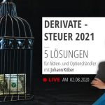 Derivate-Steuer umgehen – Lösungen für Aktien- und Optionshändler (Verlustverrechnung ab 2021)